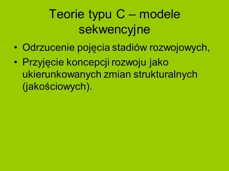Teorie typu C – modele sekwencyjne Odrzucenie pojęcia stadiów rozwojowych, Przyjęcie koncepcji rozwoju jako ukierunkowanych zmian strukturalnych (jako