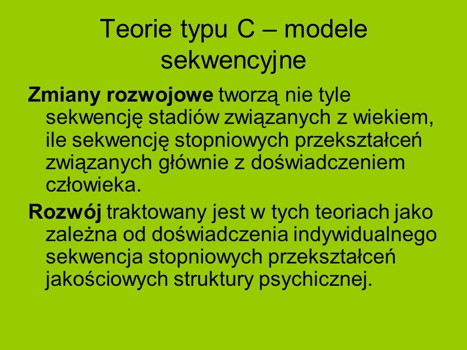 Teorie typu C – modele sekwencyjne Zmiany rozwojowe tworzą nie tyle sekwencję stadiów związanych z wiekiem, ile sekwencję stopniowych przekształceń zw