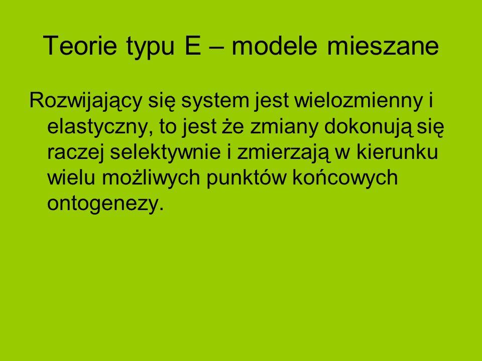 Teorie typu E – modele mieszane Rozwijający się system jest wielozmienny i elastyczny, to jest że zmiany dokonują się raczej selektywnie i zmierzają w