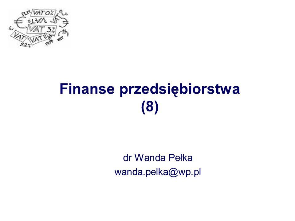 Finanse przedsiębiorstwa (8) dr Wanda Pełka wanda.pelka@wp.pl