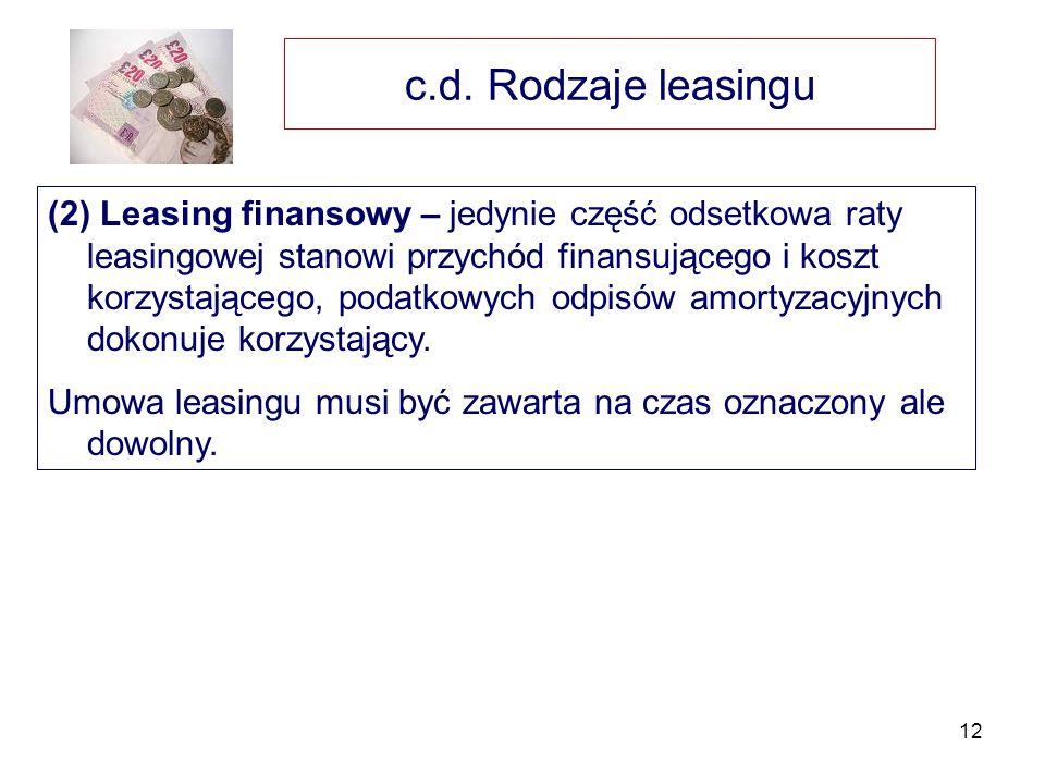 12 c.d. Rodzaje leasingu (2) Leasing finansowy – jedynie część odsetkowa raty leasingowej stanowi przychód finansującego i koszt korzystającego, podat