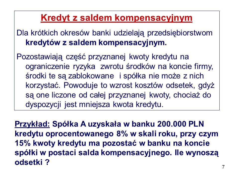7 Kredyt z saldem kompensacyjnym Dla krótkich okresów banki udzielają przedsiębiorstwom kredytów z saldem kompensacyjnym. Pozostawiają część przyznane