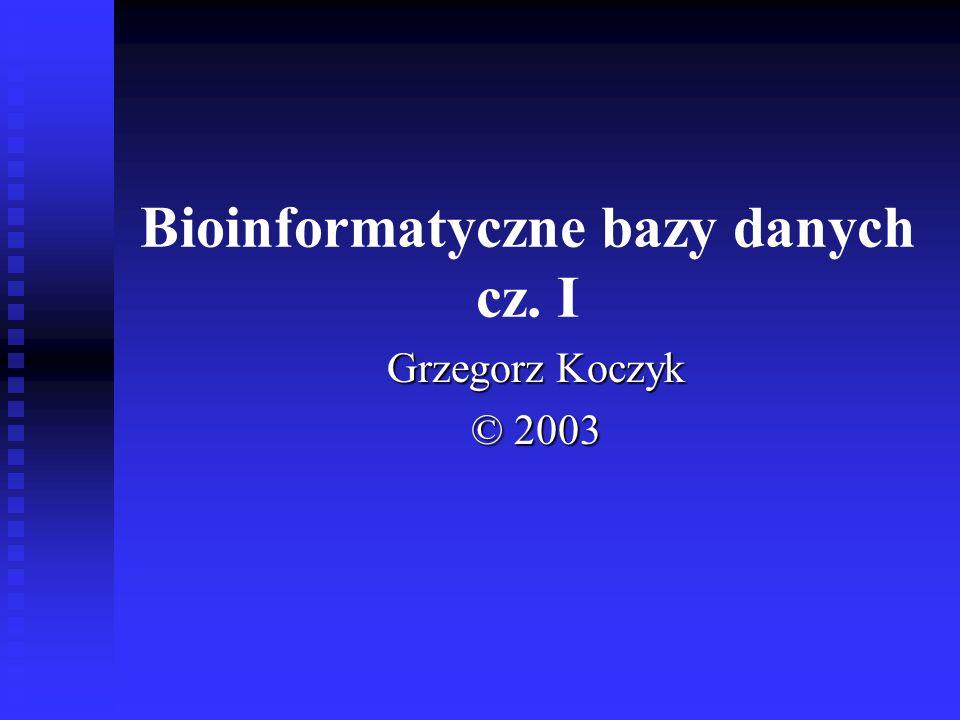 Bazy danych informacji biologicznej Zoorganizowane zbiory dużych ilości danych biologicznych.