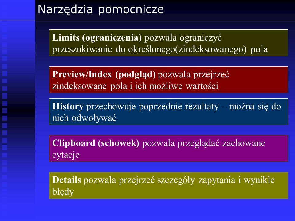 Narzędzia pomocnicze Limits (ograniczenia) pozwala ograniczyć przeszukiwanie do określonego(zindeksowanego) pola Preview/Index (podgląd) pozwala przej