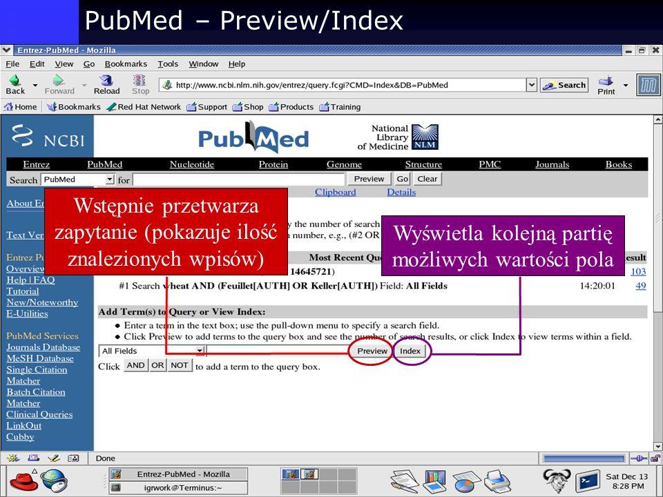PubMed – Preview/Index Wyświetla kolejną partię możliwych wartości pola Wstępnie przetwarza zapytanie (pokazuje ilość znalezionych wpisów)