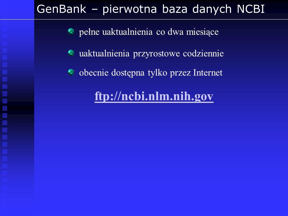 GenBank – pierwotna baza danych NCBI pełne uaktualnienia co dwa miesiące uaktualnienia przyrostowe codziennie obecnie dostępna tylko przez Internet ft