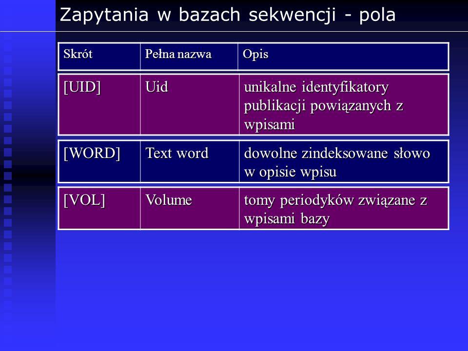 Zapytania w bazach sekwencji - polaSkrót Pełna nazwa Opis [UID]Uid unikalne identyfikatory publikacji powiązanych z wpisami [WORD] Text word dowolne z