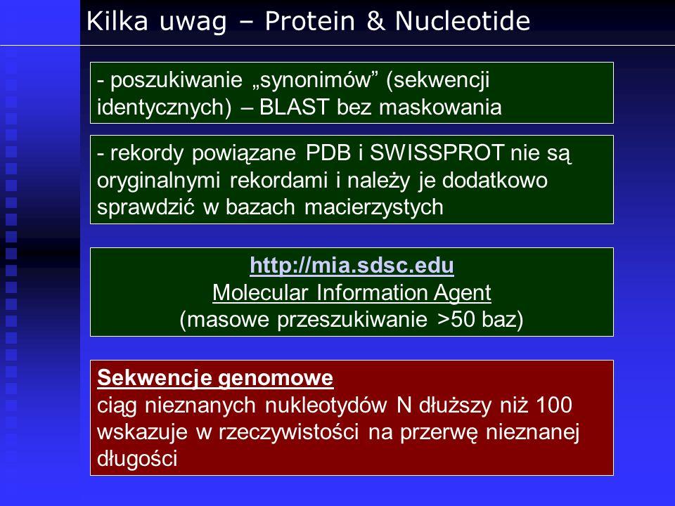 Kilka uwag – Protein & Nucleotide - poszukiwanie synonimów (sekwencji identycznych) – BLAST bez maskowania - rekordy powiązane PDB i SWISSPROT nie są