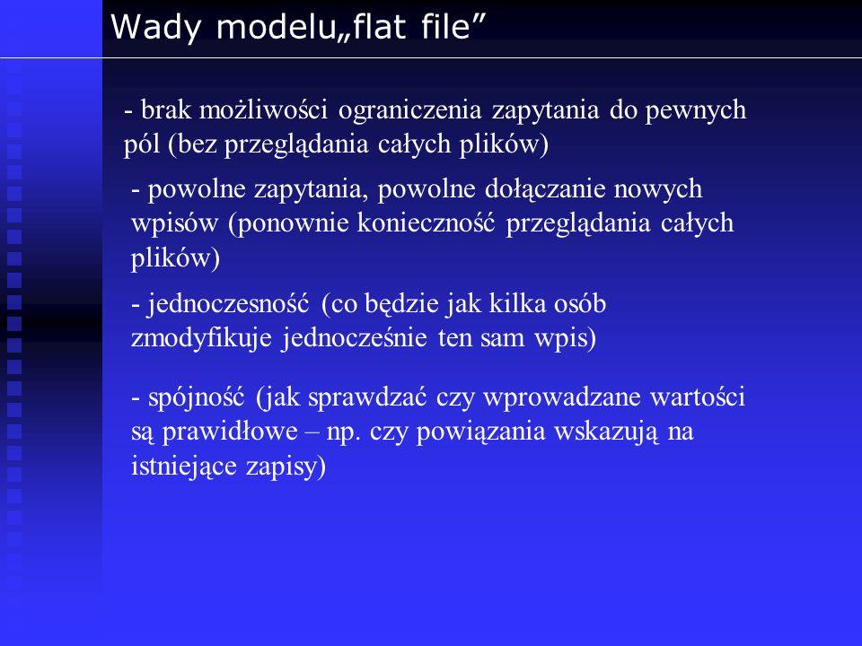 Wady modeluflat file - brak możliwości ograniczenia zapytania do pewnych pól (bez przeglądania całych plików) - powolne zapytania, powolne dołączanie