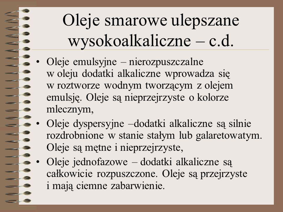 Oleje smarowe ulepszane wysokoalkaliczne – c.d. Oleje emulsyjne – nierozpuszczalne w oleju dodatki alkaliczne wprowadza się w roztworze wodnym tworząc