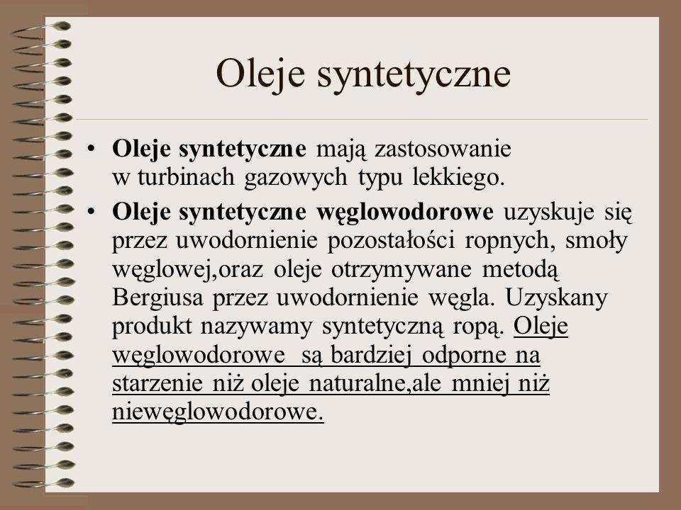 Oleje syntetyczne mają zastosowanie w turbinach gazowych typu lekkiego. Oleje syntetyczne węglowodorowe uzyskuje się przez uwodornienie pozostałości r