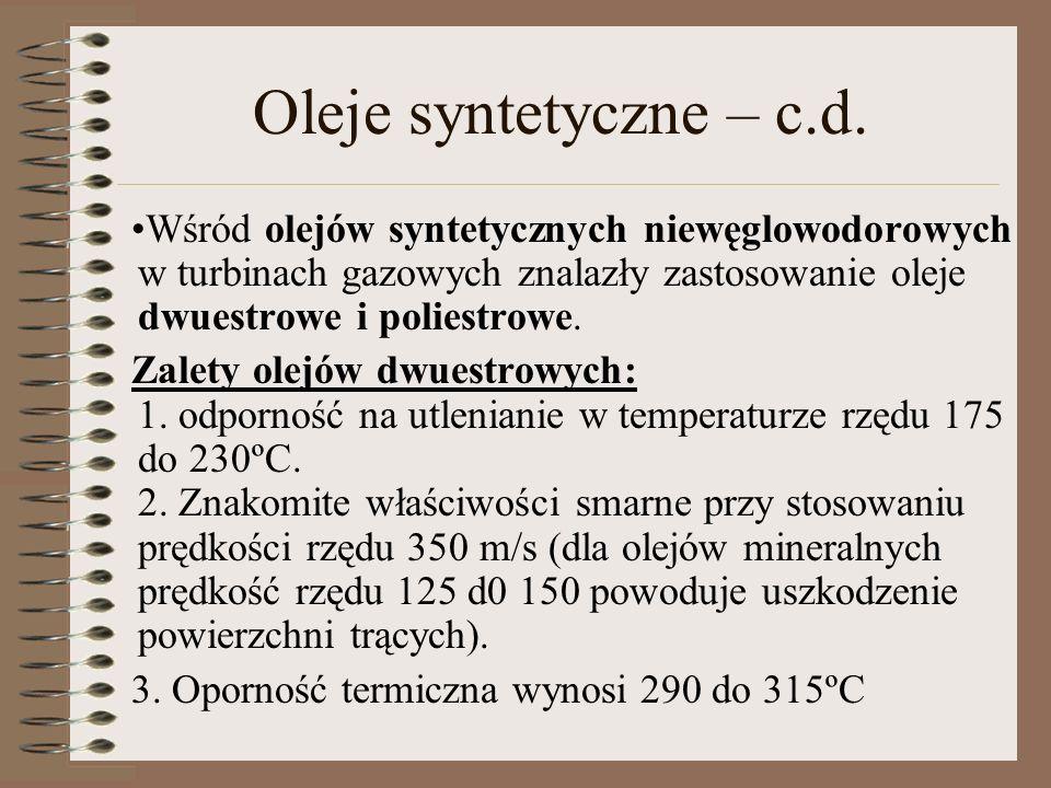 Oleje syntetyczne – c.d. Wśród olejów syntetycznych niewęglowodorowych w turbinach gazowych znalazły zastosowanie oleje dwuestrowe i poliestrowe. Zale