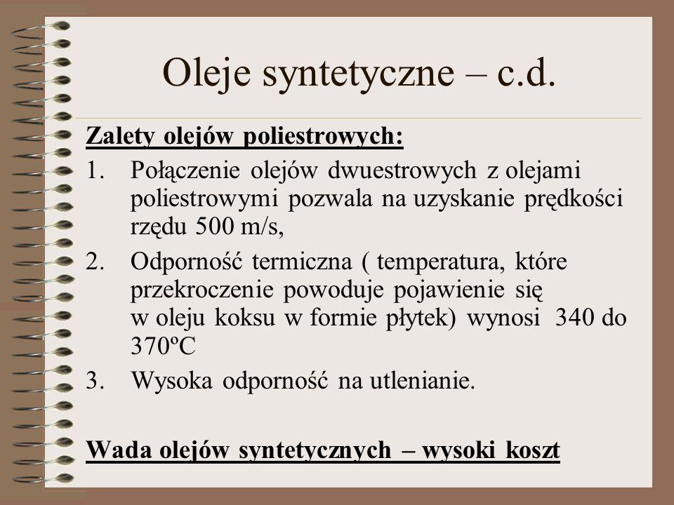 Oleje syntetyczne – c.d. Zalety olejów poliestrowych: 1.Połączenie olejów dwuestrowych z olejami poliestrowymi pozwala na uzyskanie prędkości rzędu 50