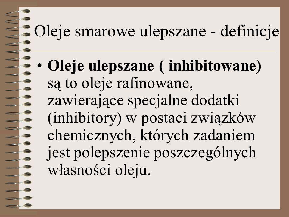 Oleje smarowe ulepszane - definicje Oleje ulepszane ( inhibitowane) są to oleje rafinowane, zawierające specjalne dodatki (inhibitory) w postaci związ