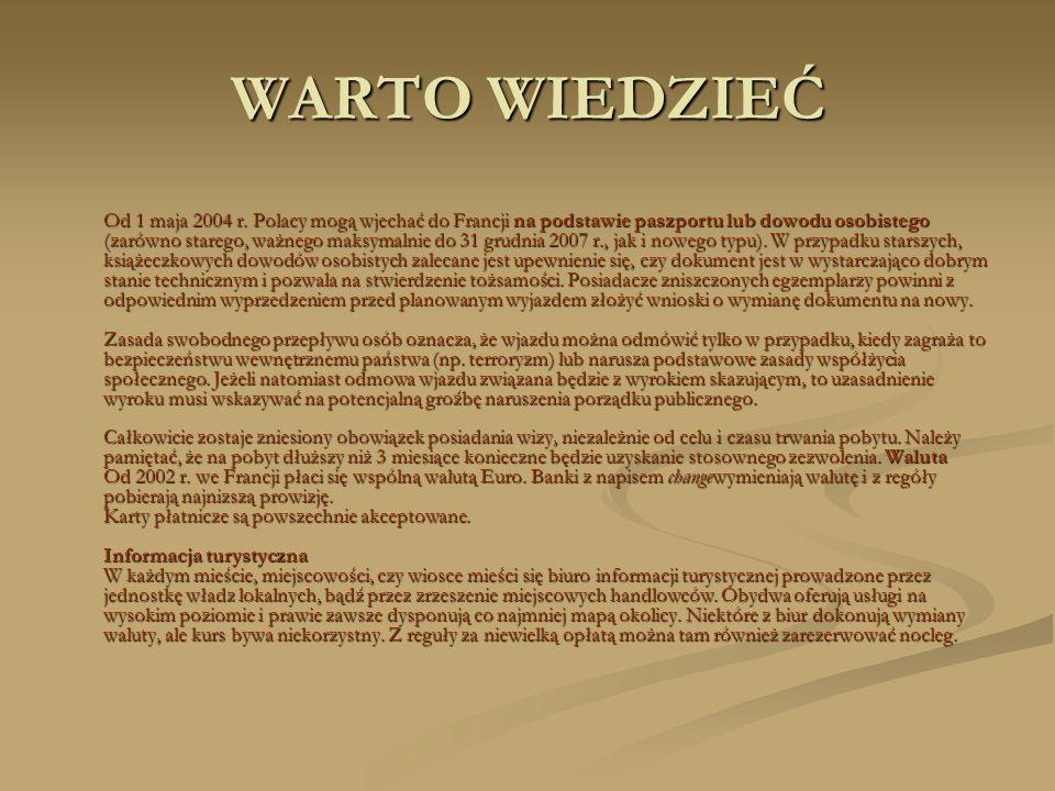 WARTO WIEDZIEĆ Od 1 maja 2004 r. Polacy mogą wjechać do Francji na podstawie paszportu lub dowodu osobistego (zarówno starego, ważnego maksymalnie do