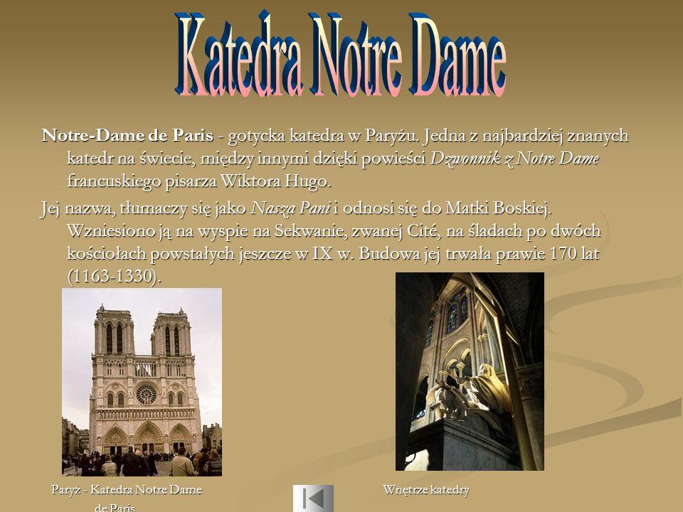 Notre-Dame de Paris - gotycka katedra w Paryżu. Jedna z najbardziej znanych katedr na świecie, między innymi dzięki powieści Dzwonnik z Notre Dame fra