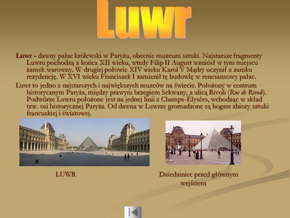 Luwr - dawny pałac królewski w Paryżu, obecnie muzeum sztuki. Najstarsze fragmenty Luwru pochodzą z końca XII wieku, wtedy Filip II August wzniósł w t
