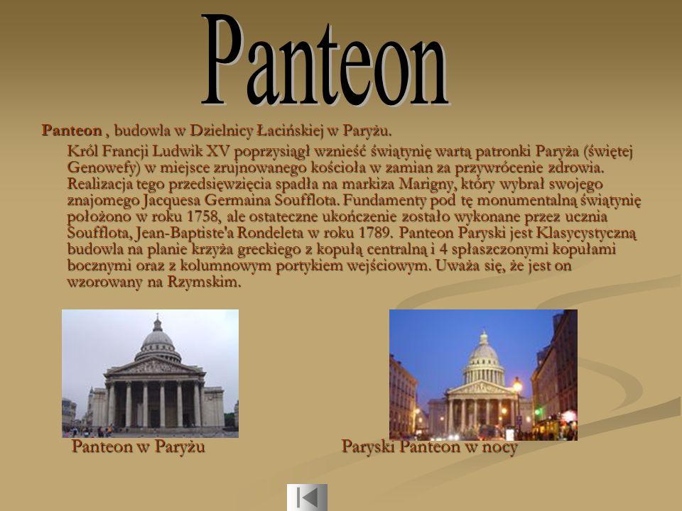 Panteon, budowla w Dzielnicy Łacińskiej w Paryżu. Król Francji Ludwik XV poprzysiągł wznieść świątynię wartą patronki Paryża (świętej Genowefy) w miej