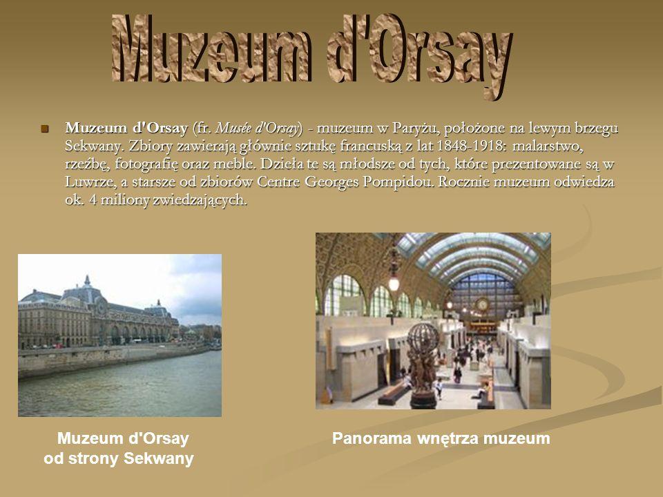 Muzeum d'Orsay (fr. Musée d'Orsay) - muzeum w Paryżu, położone na lewym brzegu Sekwany. Zbiory zawierają głównie sztukę francuską z lat 1848-1918: mal