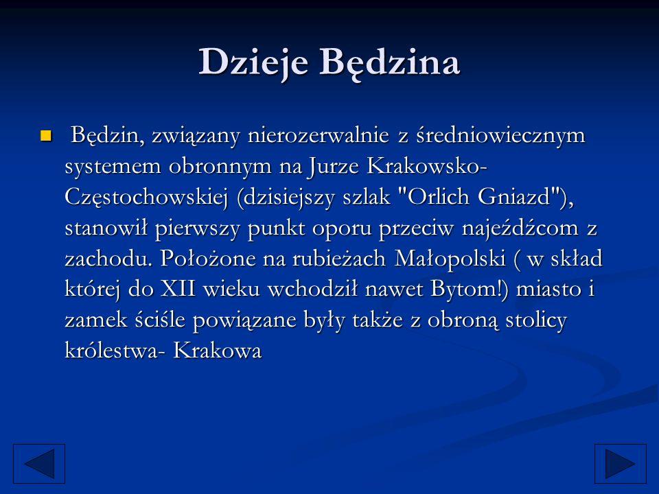 Będzin, związany nierozerwalnie z średniowiecznym systemem obronnym na Jurze Krakowsko- Częstochowskiej (dzisiejszy szlak