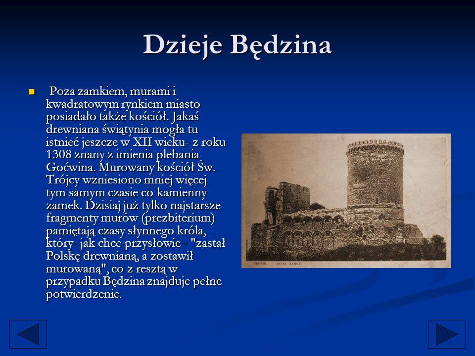 Dzieje Będzina Poza zamkiem, murami i kwadratowym rynkiem miasto posiadało także kościół. Jakaś drewniana świątynia mogła tu istnieć jeszcze w XII wie