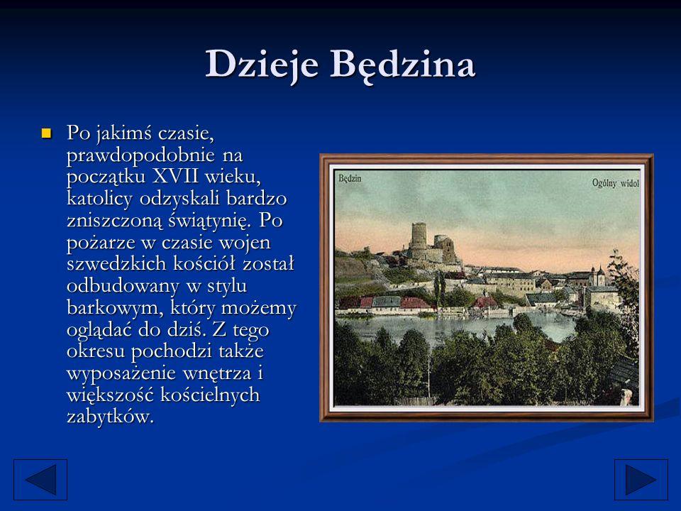 Dzieje Będzina Po jakimś czasie, prawdopodobnie na początku XVII wieku, katolicy odzyskali bardzo zniszczoną świątynię. Po pożarze w czasie wojen szwe