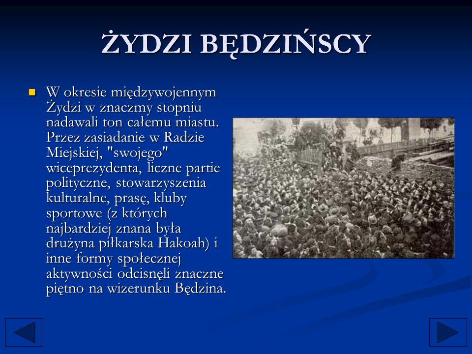 ŻYDZI BĘDZIŃSCY W okresie międzywojennym Żydzi w znaczmy stopniu nadawali ton całemu miastu. Przez zasiadanie w Radzie Miejskiej,