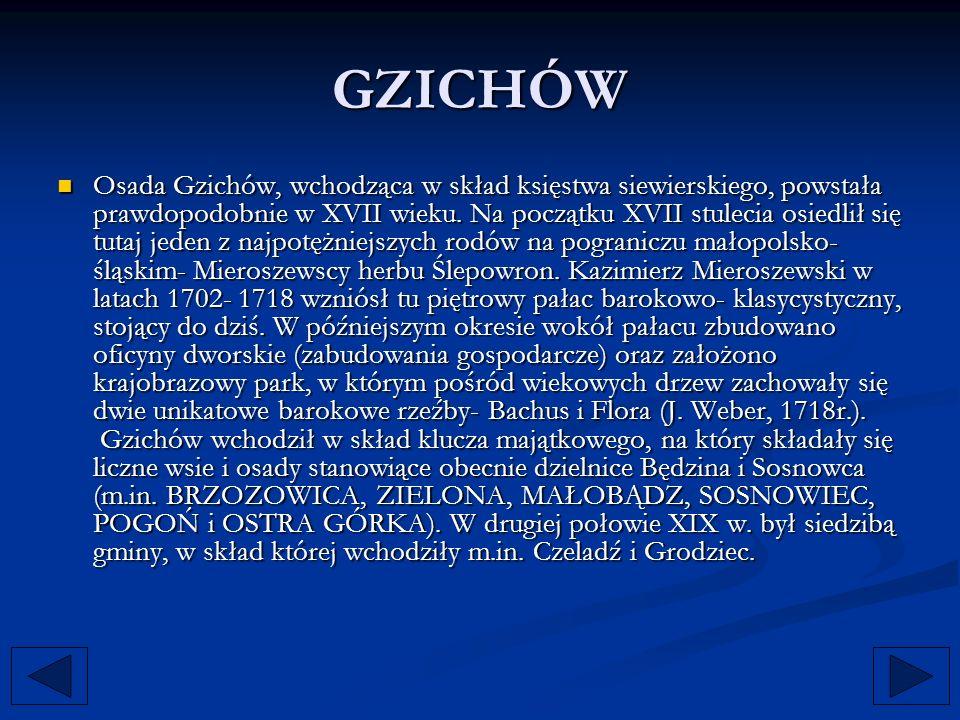 GZICHÓW Osada Gzichów, wchodząca w skład księstwa siewierskiego, powstała prawdopodobnie w XVII wieku. Na początku XVII stulecia osiedlił się tutaj je