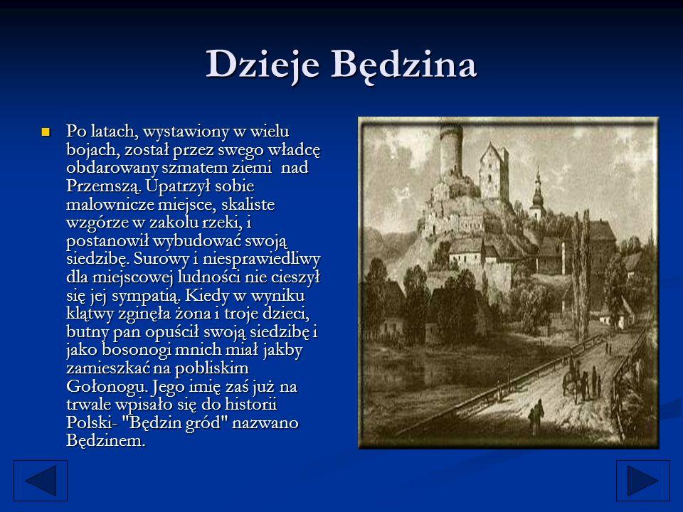Dzieje Będzina Po latach, wystawiony w wielu bojach, został przez swego władcę obdarowany szmatem ziemi nad Przemszą. Upatrzył sobie malownicze miejsc