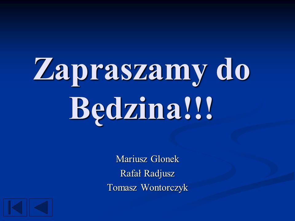 Zapraszamy do Będzina!!! Mariusz Glonek Rafał Radjusz Tomasz Wontorczyk