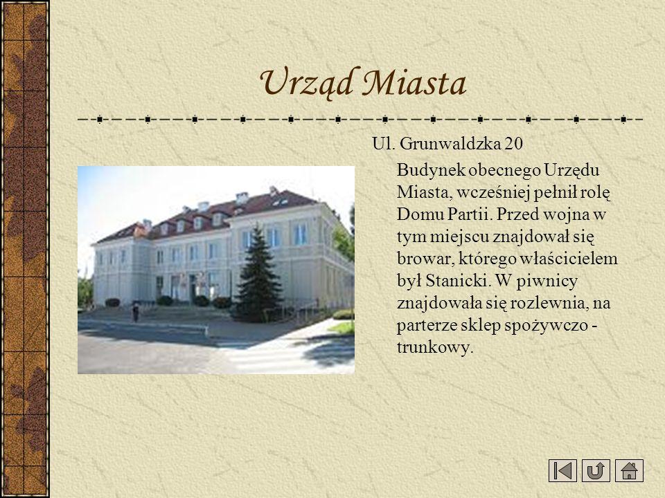 Ul. Grunwaldzka 20 Budynek obecnego Urzędu Miasta, wcześniej pełnił rolę Domu Partii. Przed wojna w tym miejscu znajdował się browar, którego właścici