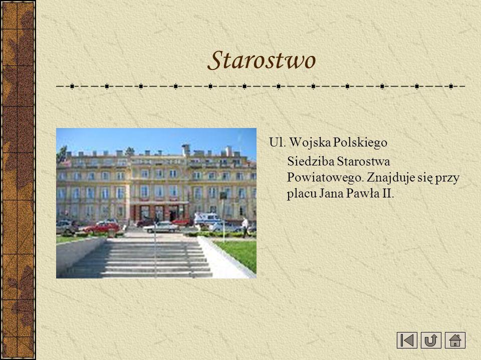 Ul. Wojska Polskiego Siedziba Starostwa Powiatowego. Znajduje się przy placu Jana Pawła II. Starostwo