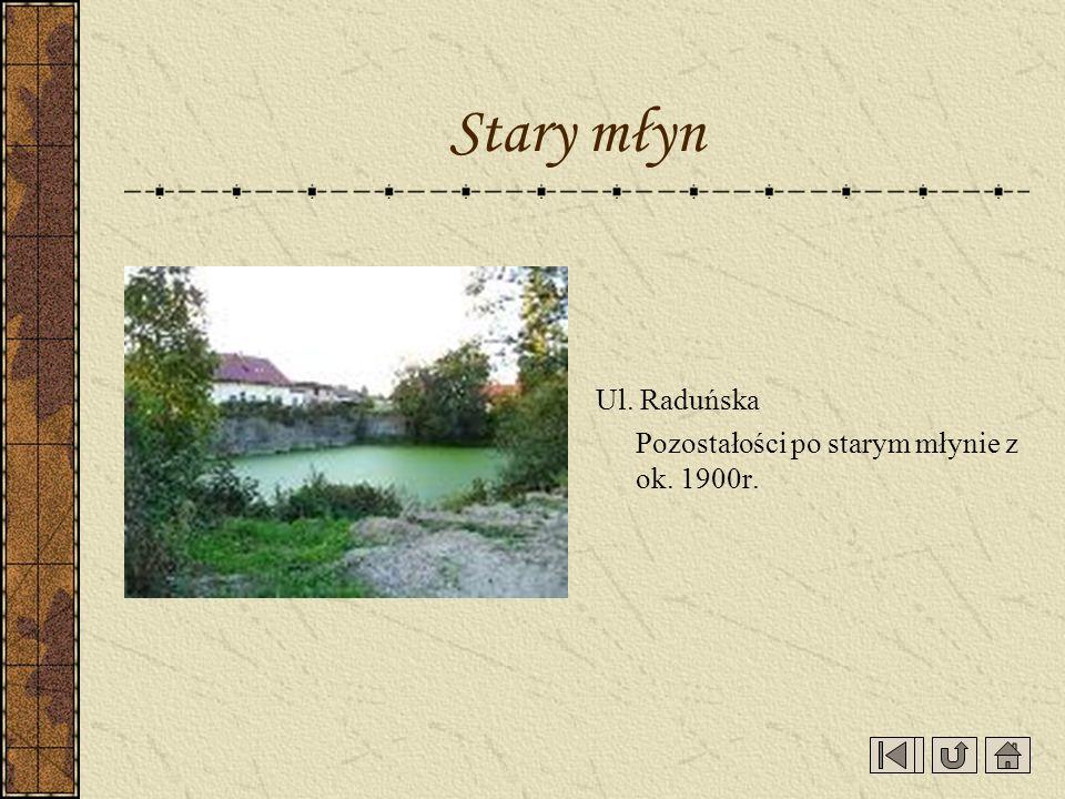 Ul. Raduńska Pozostałości po starym młynie z ok. 1900r. Stary młyn