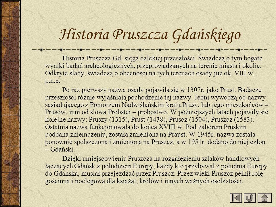Historia Pruszcza Gdańskiego Historia Pruszcza Gd. sięga dalekiej przeszłości. Świadczą o tym bogate wyniki badań archeologicznych, przeprowadzanych n