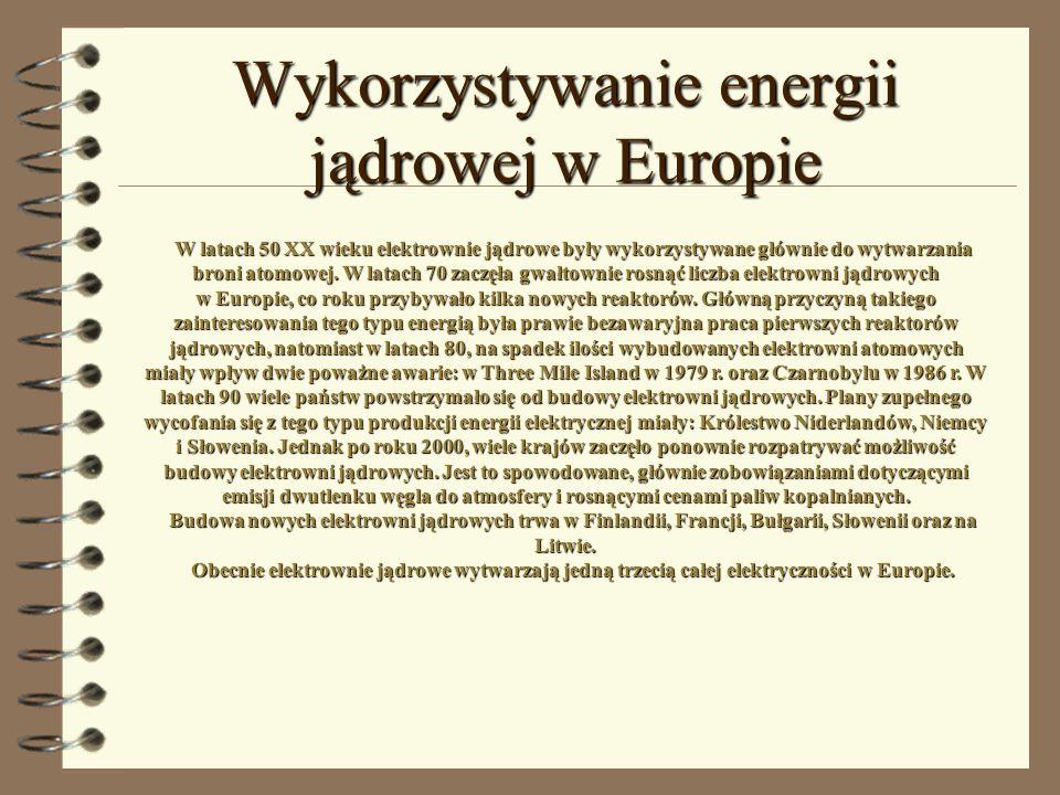 Wykorzystywanie energii jądrowej w Europie W latach 50 XX wieku elektrownie jądrowe były wykorzystywane głównie do wytwarzania broni atomowej. W latac