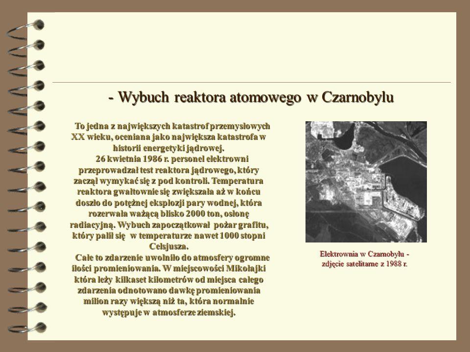 - Wybuch reaktora atomowego w Czarnobylu To jedna z największych katastrof przemysłowych XX wieku, oceniana jako największa katastrofa w historii ener