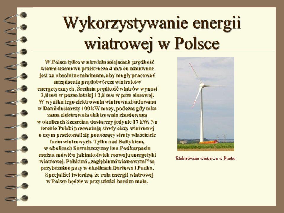Wykorzystywanie energii wiatrowej w Polsce Elektrownia wiatrowa w Pucku W Polsce tylko w niewielu miejscach prędkość wiatru sezonowo przekracza 4 m/s