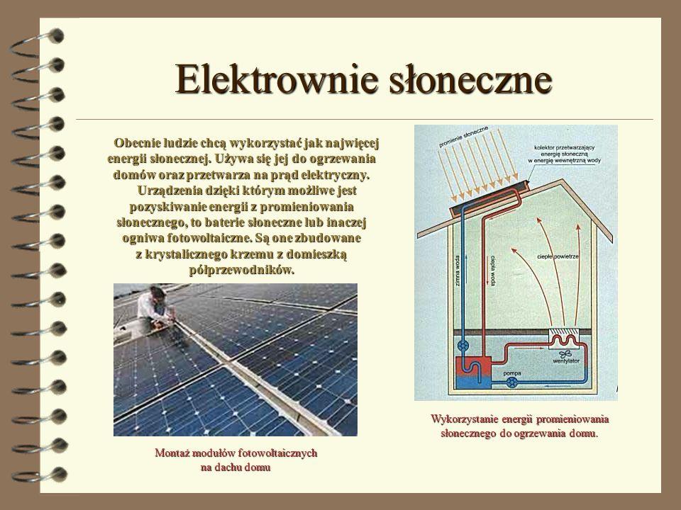 Elektrownie słoneczne Obecnie ludzie chcą wykorzystać jak najwięcej energii słonecznej. Używa się jej do ogrzewania domów oraz przetwarza na prąd elek