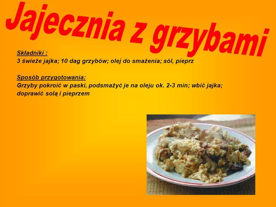 Składniki: 1 kg kiełbasy; ½ kg grzybów; olej roślinny; sól; pieprz do smaku Sposób przygotowania: kiełbasę i grzyby pokroić w plasterki; grzyby gotowa
