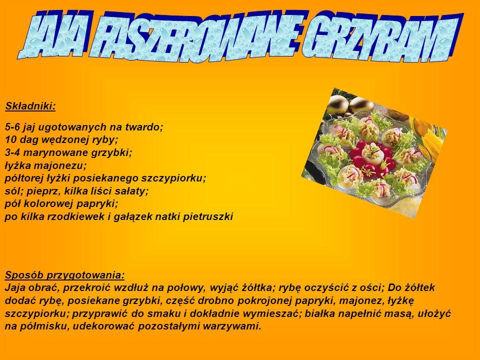 Składniki: 5-6 jaj ugotowanych na twardo; 10 dag wędzonej ryby; 3-4 marynowane grzybki; łyżka majonezu; półtorej łyżki posiekanego szczypiorku; sól; pieprz, kilka liści sałaty; pół kolorowej papryki; po kilka rzodkiewek i gałązek natki pietruszki Sposób przygotowania: Jaja obrać, przekroić wzdłuż na połowy, wyjąć żółtka; rybę oczyścić z ości; Do żółtek dodać rybę, posiekane grzybki, część drobno pokrojonej papryki, majonez, łyżkę szczypiorku; przyprawić do smaku i dokładnie wymieszać; białka napełnić masą, ułożyć na półmisku, udekorować pozostałymi warzywami.