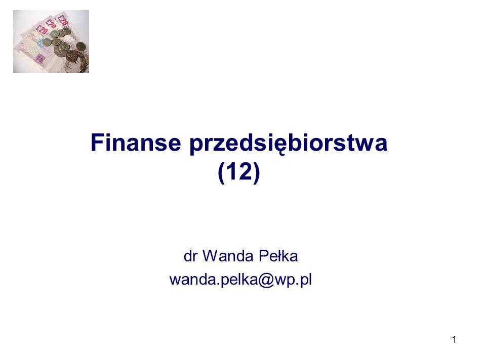 1 Finanse przedsiębiorstwa (12) dr Wanda Pełka wanda.pelka@wp.pl
