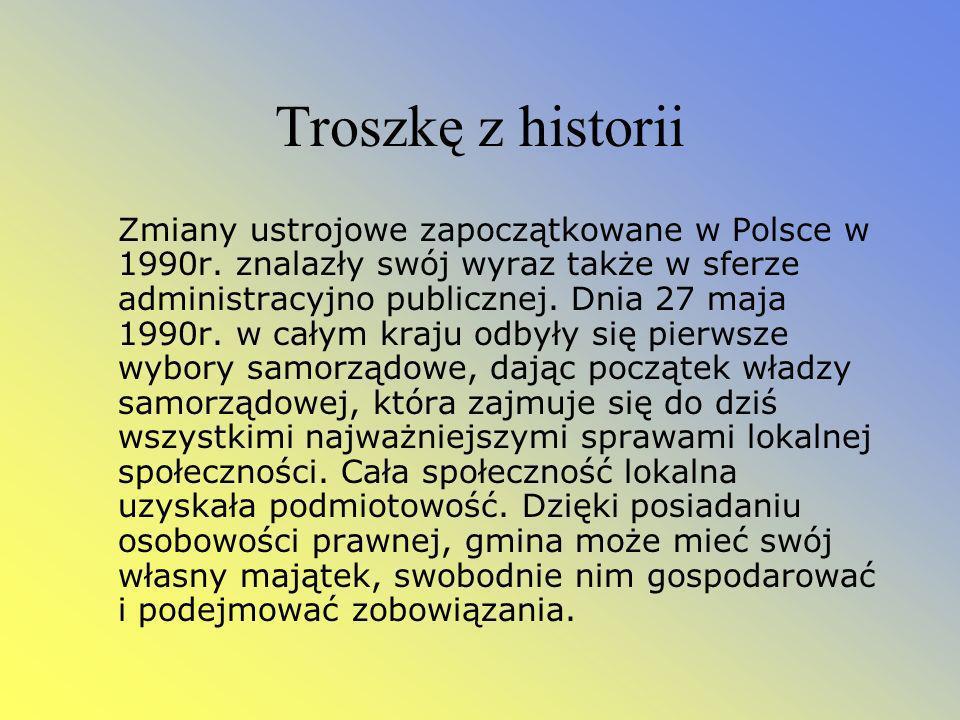 Troszkę z historii Zmiany ustrojowe zapoczątkowane w Polsce w 1990r. znalazły swój wyraz także w sferze administracyjno publicznej. Dnia 27 maja 1990r