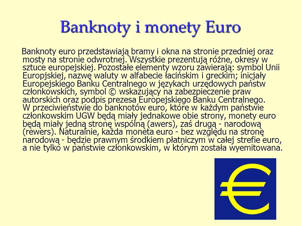 Banknoty i monety Euro Banknoty euro przedstawiają bramy i okna na stronie przedniej oraz mosty na stronie odwrotnej. Wszystkie prezentują różne, okre