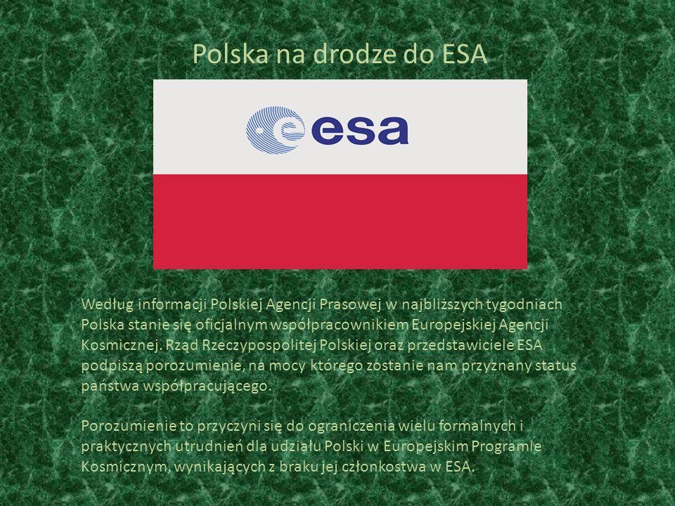 Polska na drodze do ESA Według informacji Polskiej Agencji Prasowej w najbliższych tygodniach Polska stanie się oficjalnym współpracownikiem Europejskiej Agencji Kosmicznej.