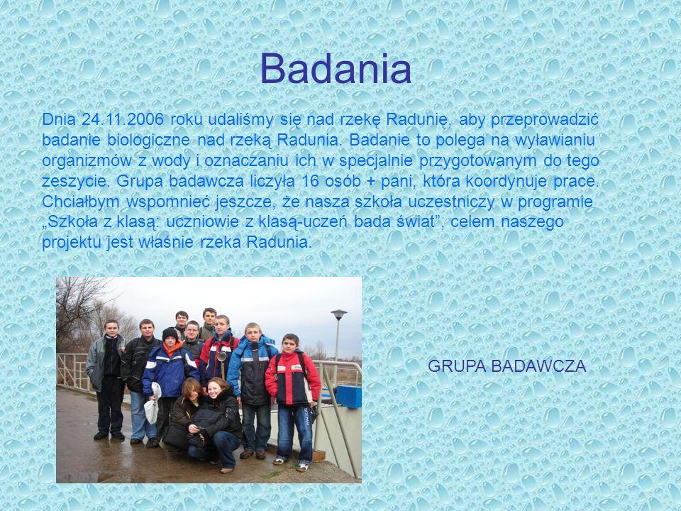 Dnia 24.11.2006 roku udaliśmy się nad rzekę Radunię, aby przeprowadzić badanie biologiczne nad rzeką Radunia. Badanie to polega na wyławianiu organizm