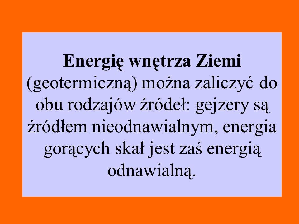 Energię wnętrza Ziemi (geotermiczną) można zaliczyć do obu rodzajów źródeł: gejzery są źródłem nieodnawialnym, energia gorących skał jest zaś energią