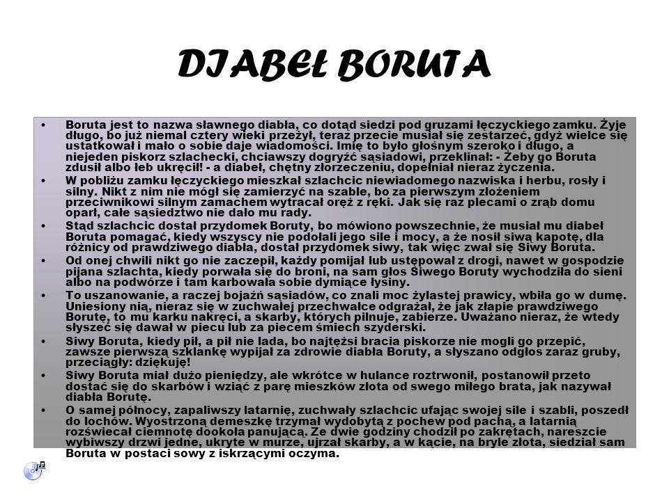 DIABEŁ BORUTA Boruta jest to nazwa sławnego diabła, co dotąd siedzi pod gruzami łęczyckiego zamku.