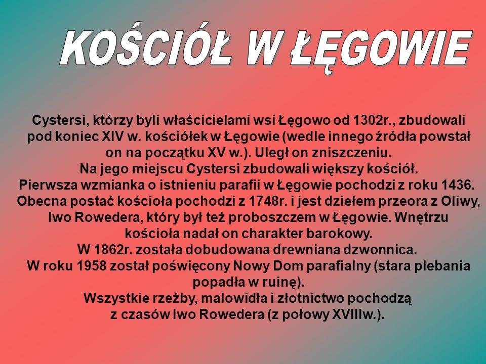 Cystersi, którzy byli właścicielami wsi Łęgowo od 1302r., zbudowali pod koniec XIV w. kościółek w Łęgowie (wedle innego źródła powstał on na początku