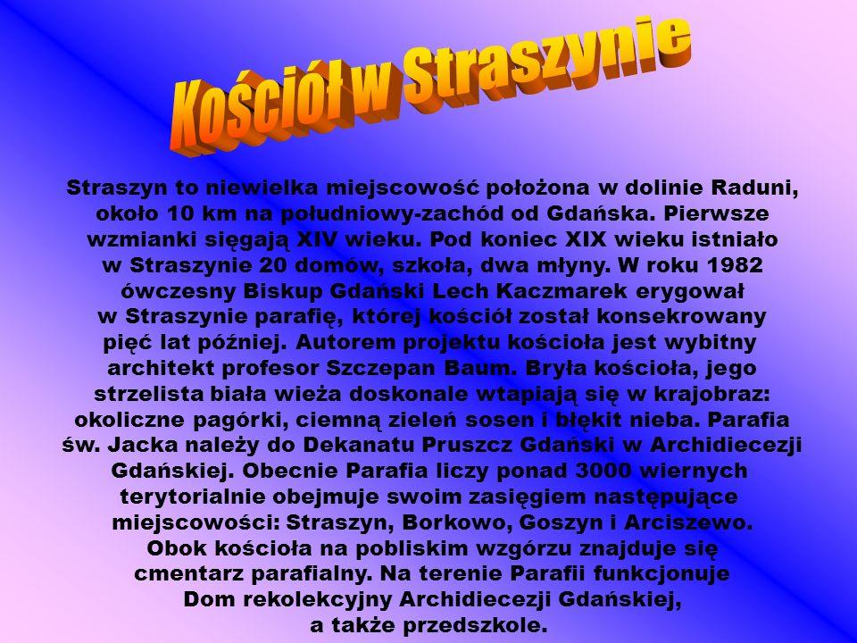 Straszyn to niewielka miejscowość położona w dolinie Raduni, około 10 km na południowy-zachód od Gdańska. Pierwsze wzmianki sięgają XIV wieku. Pod kon