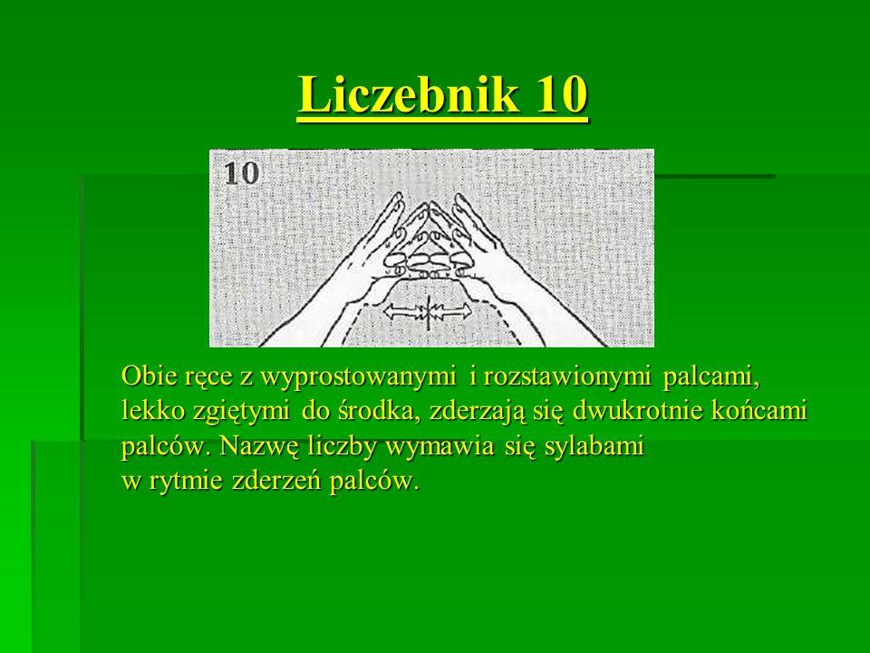 Liczebnik 10 Obie ręce z wyprostowanymi i rozstawionymi palcami, lekko zgiętymi do środka, zderzają się dwukrotnie końcami palców. Nazwę liczby wymawi